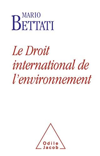 DROIT INTERNATIONAL DE L'ENVIRONNEMENT (LE): BETTATI MARIO