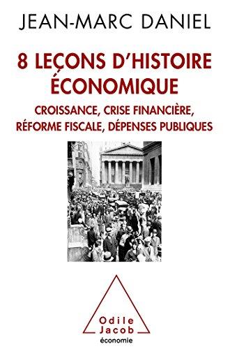 HUIT LEÇONS D'HISTOIRE ÉCONOMIQUE : CROISSANE, CRISE FINANCIAIRE, RÉFORME...