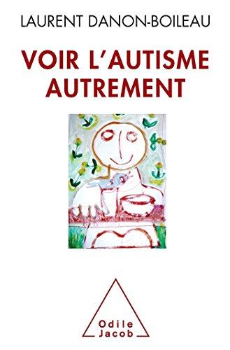 VOIR L'AUTISME AUTREMENT: DANON-BOILEAU LAURENT