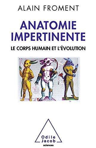 ANATOMIE IMPERTINENTE : LE CORPS HUMAIN ET L'ÉVOLUTION: FROMENT ALAIN