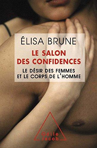 9782738130181: Le Salon des confidences: Le désir des femmes et le corps de l'homme