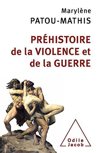 PRÉHISTOIRE DE LA VIOLENCE ET DE LA GUERRE: PATOU-MATHIS MARYL�NE