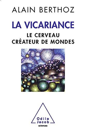 VICARIANCE (LA) : LE CERVEAU CRÉATEUR DE MONDES: BERTHOZ ALAIN