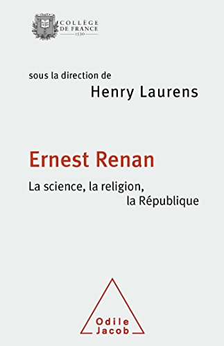ERNEST RENAN : LA SCIENCE, LA RELIGION, LA RÉPUBLIQUE: LAURENS HENRY