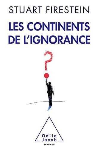 CONTINENTS DE L'IGNORANCE (LES): FIRESTEIN STUART