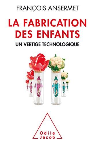FABRICATION DES ENFANTS (LA): ANSERMET FRAN�OIS