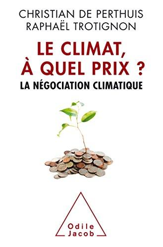 CLIMAT À QUEL PRIX (LE) : LA NÉGOCIATION CLIMATIQUE: PERTHUIS CHRISTIAN DE