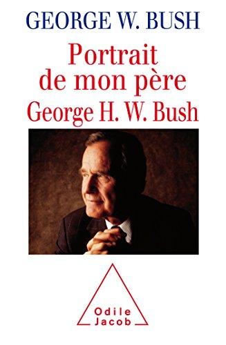 PORTRAIT DE MON PÈRE GEORGE H.W.BUSH: BUSH GEORGE W.