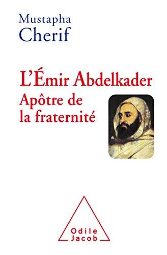 L' EMIR ABDELKADER APOTRE DE LA FRATERNITE: Chérif, Mustapha