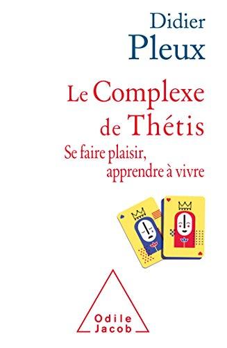 9782738139658: Le Complexe de Thétis: Se faire plaisir , apprendre à vivre