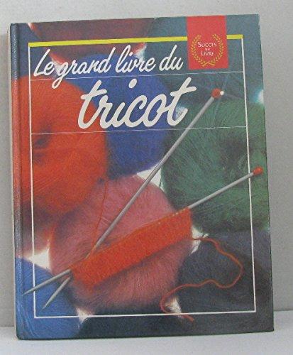 9782738200433: Le grand livre du tricot : les techniques, les points, ouvrages et conseils, pratiques et tours de m