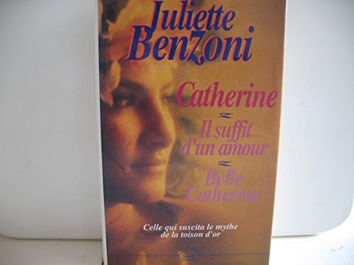 9782738206909: Catherine : Il suffit d'un amour, tome I, tome II, tome III, roman