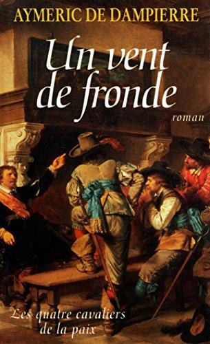 UN VENT DE FRONDE *REG. 15.95$*: DAMPIERRE, AYMERIC DE