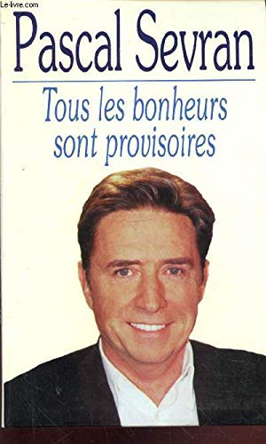 TOUS LES BONHEURS SONT PROVISOIRES: SEVRAN Pascal: