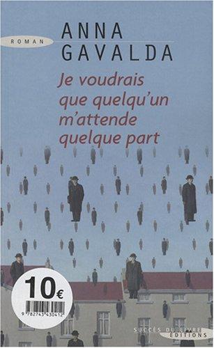 Je voudrais que quelqu'un m'attende quelque part (2738216021) by Anna Gavalda