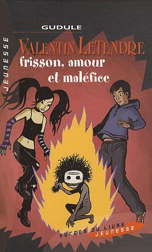 VALENTIN LETENDRE -FRISSON AMOUR ET MALEFICE: GUDULE