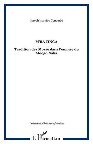 M'Ba Tinga: Traditions des Mossé dans l'Empire du Moogho-Naba: Collectif