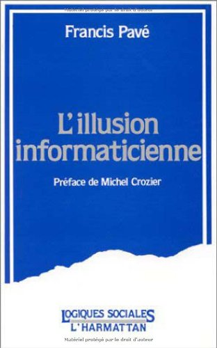 """L'illusion informaticienne (Collection """"Logiques sociales"""") (French Edition): Pave, Francis"""