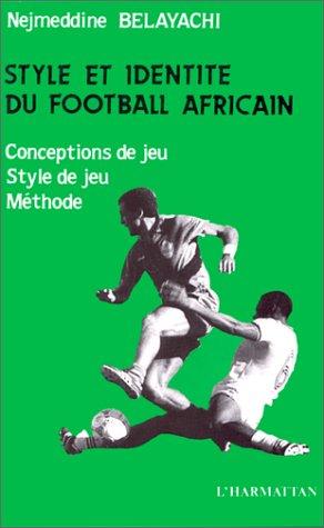 9782738403377: Style et identité du football africain: Conceptions de jeu, style de jeu, méthode