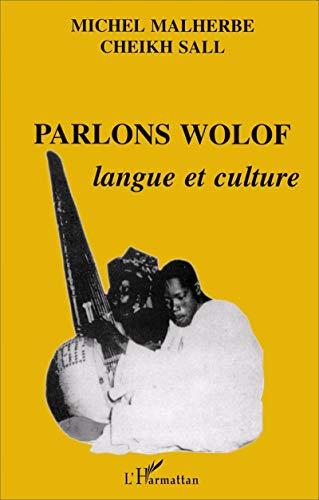 PARLONS WOLOF - langue et culture: MALHERBE, MICHEL & SALL, CHEIKH