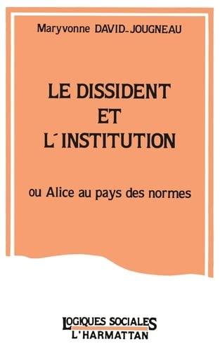 Le dissident et l'institution, ou, Alice au: David-Jougneau, Maryvonne
