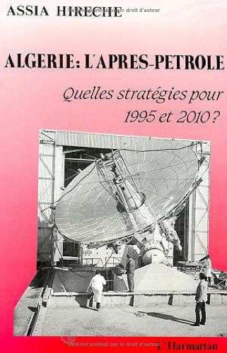Algérie : l'après-pétrole : Quelles stratégies pour 1995 et 2010 ?...