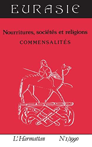 Nourritures, Societes et Religions. Commensalites [Mar 01, 1990] Eurasie N.1