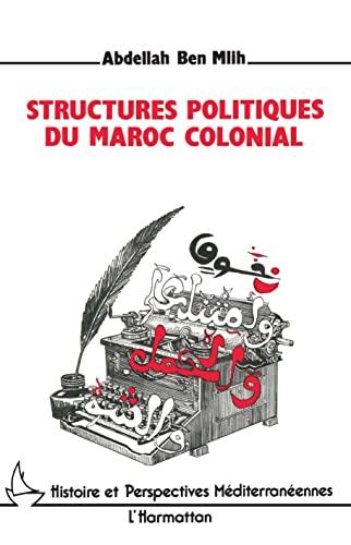 9782738408334: Structures politiques du Maroc colonial (Histoire et perspectives mediterraneennes) (French Edition)