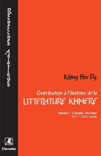 Contribution à l'histoire de la littérature khmère. TI. L'é...