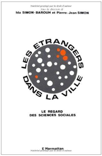9782738408556: Les Etrangers dans la ville: Le regard des sciences sociales : communications présentées au colloque international de Rennes, 14-15-16 décembre 1988