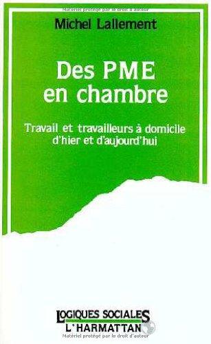 Des PME en chambre: Travail et travailleurs: Lallement, Michel