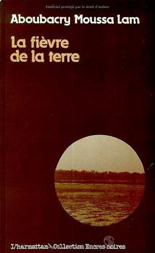 La fièvre de la terre: Aboubacry Moussa Lam