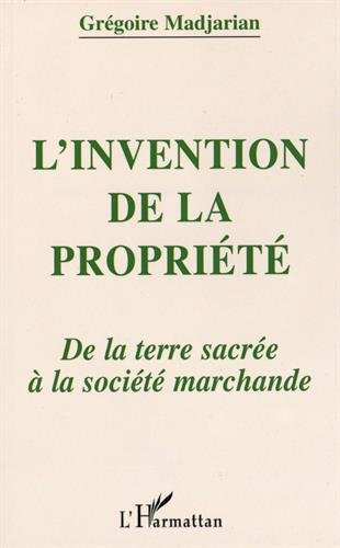 L'invention de la propriete: De la terre sacree a la societe marchande (French Edition): ...
