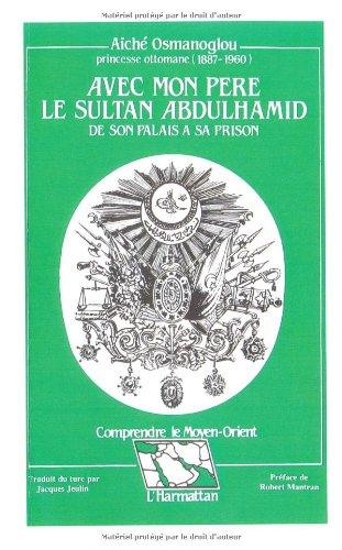 9782738410436: Avec mon père le sultan Abdulhamid: De son palais à sa prison