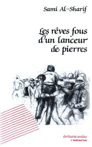 9782738411525: Les rêves fous d'un lanceur de pierres (Collection Ecritures arabes) (French Edition)