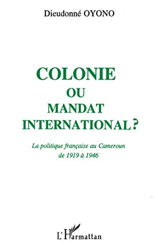 9782738411808: Colonie ou mandat international: La politique fran�aise au Cameroun de 1919 � 1946