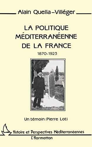 9782738411938: La politique mediterraneenne de la France, 1870-1923: Un temoin, Pierre Loti (Collection Histoire et perspectives mediterraneennes) (French Edition)