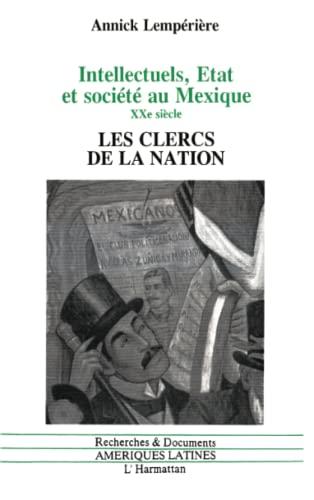 9782738414045: Intellectuels, états et société au Mexique: Les clercs de la nation (1910-1968) (Recherches & documents. Amériques latines) (French Edition)