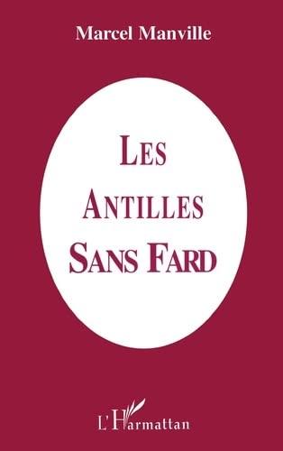 Les Antilles sans fard: Marcel Manville