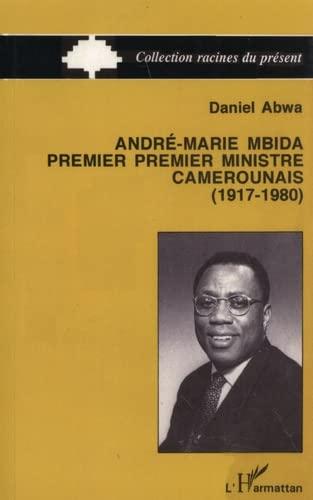 9782738415936: André-Maria Mbida, Premier ministre camerounais (1917-1980) (Collection Racines du présent) (French Edition)