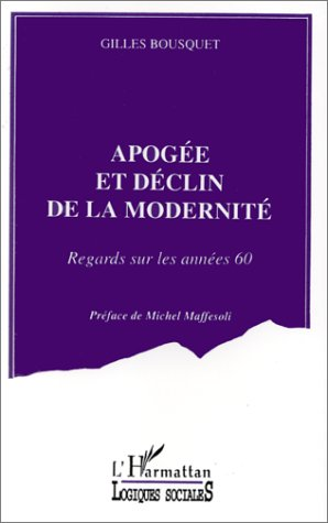 9782738417053: Apogee et declin de la modernite: Regards sur les annees 60 (Collection Logiques sociales) (French Edition)