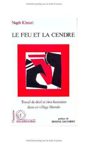 9782738418784: Le feu et la cendre: Travail de deuil et rites funeraires dans un village libanais, Abdilly-Batroun (Sante, societes et cultures) (French Edition)