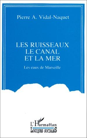 Les ruisseaux, le canal et la mer: Vidal-Naquet, Pierre
