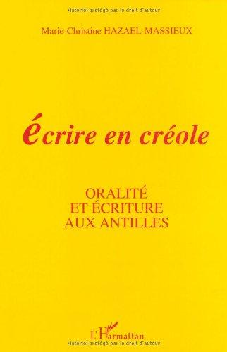 9782738423627: Ecrire en creole: Oralite et ecriture aux Antilles (French Edition)