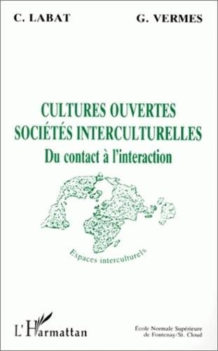 9782738425348: CULTURES OUVERTES SOCIETES INTERCULTURELLES. Du contact à l'interaction (Espaces interculturels)