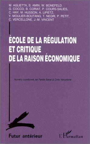 Ecole de la régulation et critique de la raison économique: Aglietta, Michel ; Amin, ...