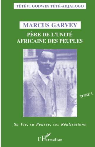 9782738426536: Marcus Garvey: Père de l'unité africaine des peuples - Tome 1 - Sa vie, sa pensée, ses réalisations