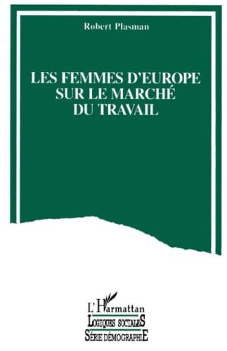 Les Femmes d'Europe sur le Marché du Travail: Plasman, R