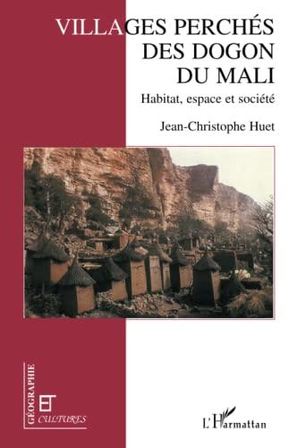 9782738429414: Villages perches des Dogon du Mali: Habitat, espace et societe (Collection Geographie et cultures) (French Edition)