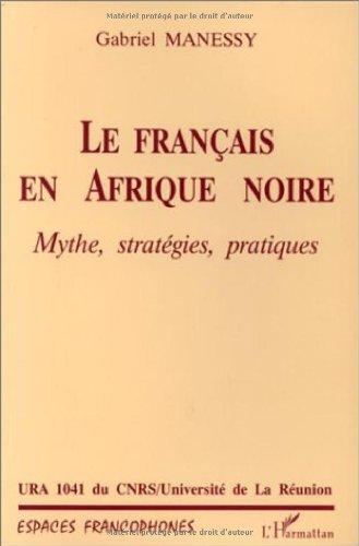 Le français en Afrique noire: Mythe, stratégies, pratiques (Collection Espaces francophones) (French Edition) (2738429742) by Gabriel Manessy